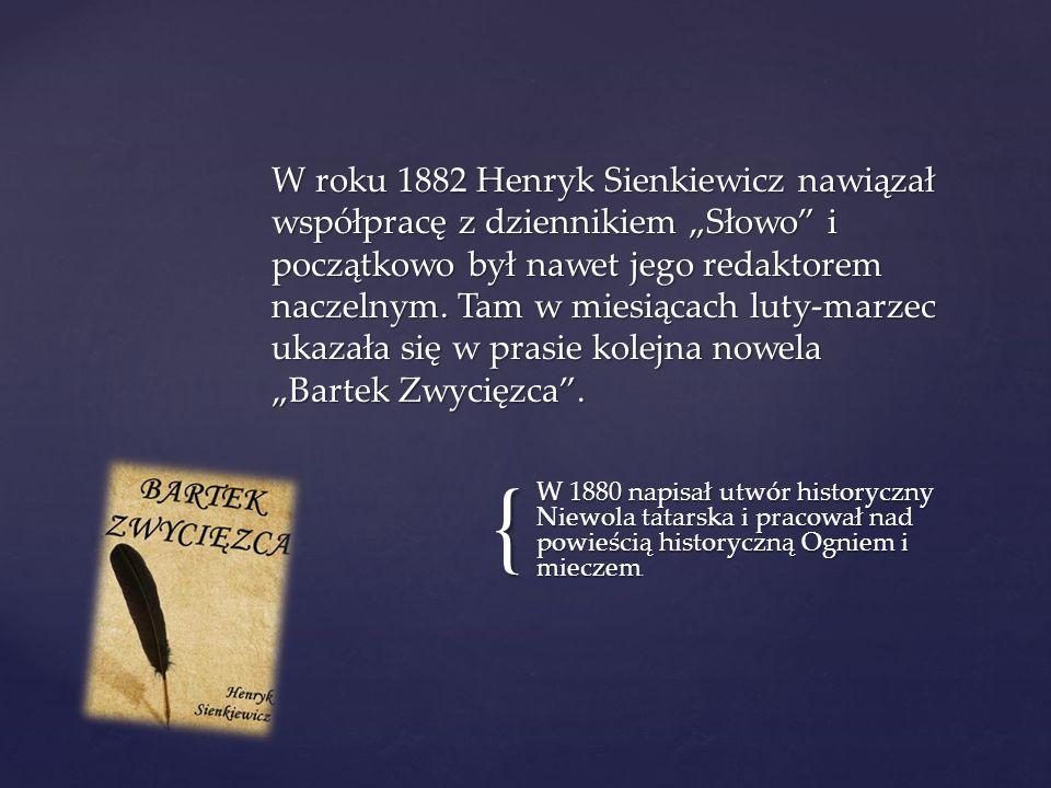 { W 1880 napisał utwór historyczny Niewola tatarska i pracował nad powieścią historyczną Ogniem i mieczem.