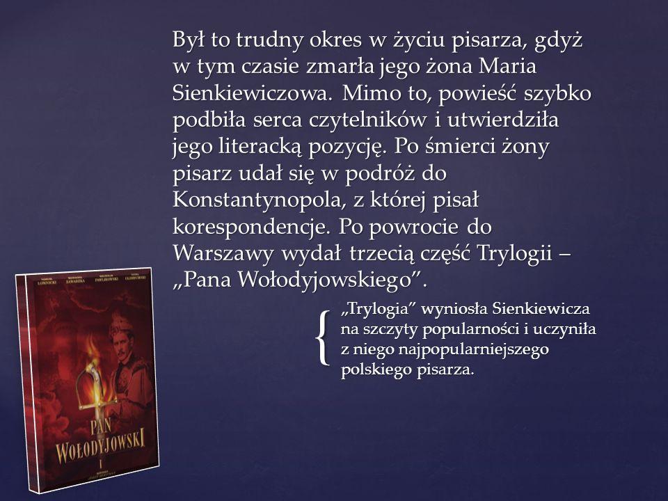 """{ """"Trylogia wyniosła Sienkiewicza na szczyty popularności i uczyniła z niego najpopularniejszego polskiego pisarza."""
