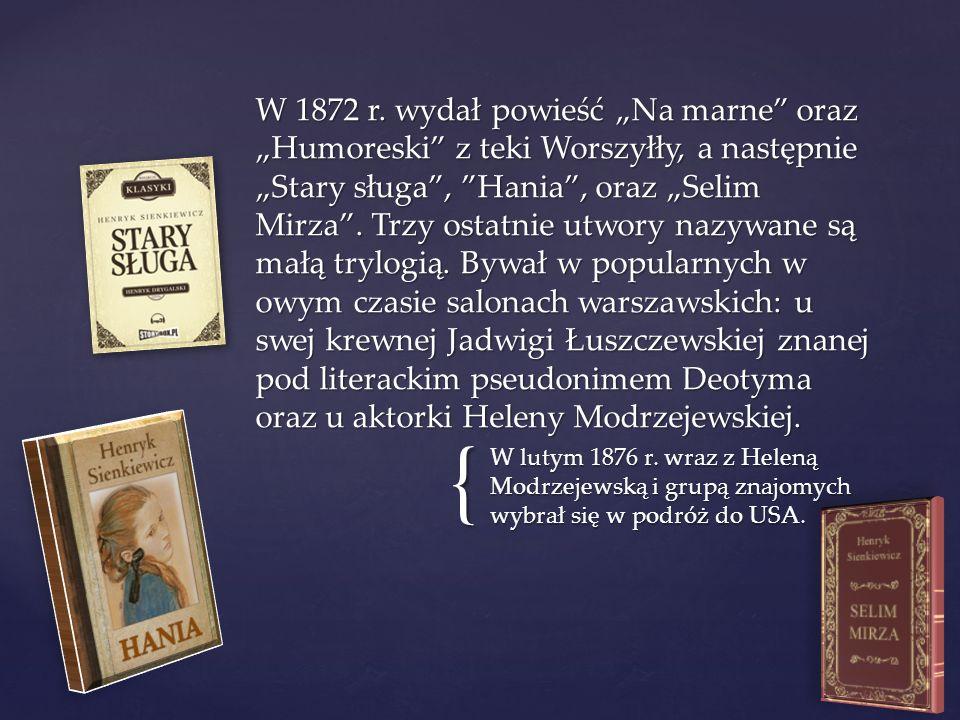 { W lutym 1876 r. wraz z Heleną Modrzejewską i grupą znajomych wybrał się w podróż do USA.