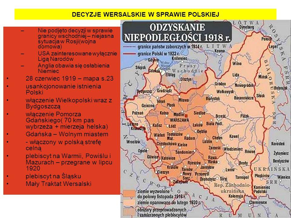 DECYZJE WERSALSKIE W SPRAWIE POLSKIEJ –Nie podjęto decyzji w sprawie granicy wschodniej – niejasna sytuacja w Rosji(wojna domowa) –USA zainteresowane