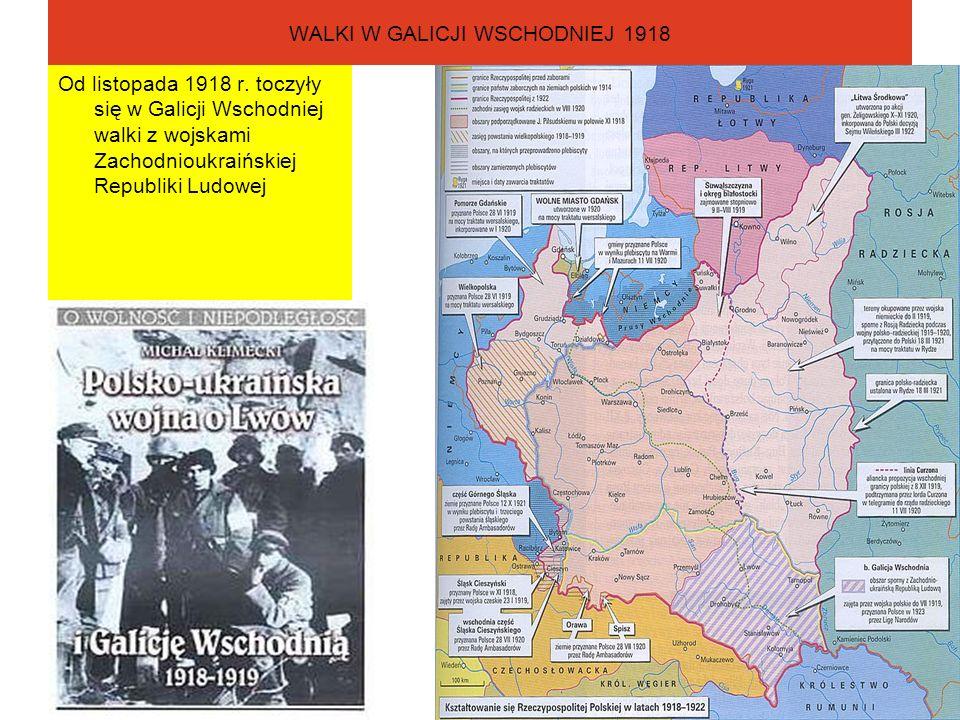 WALKI W GALICJI WSCHODNIEJ 1918 Od listopada 1918 r. toczyły się w Galicji Wschodniej walki z wojskami Zachodnioukraińskiej Republiki Ludowej