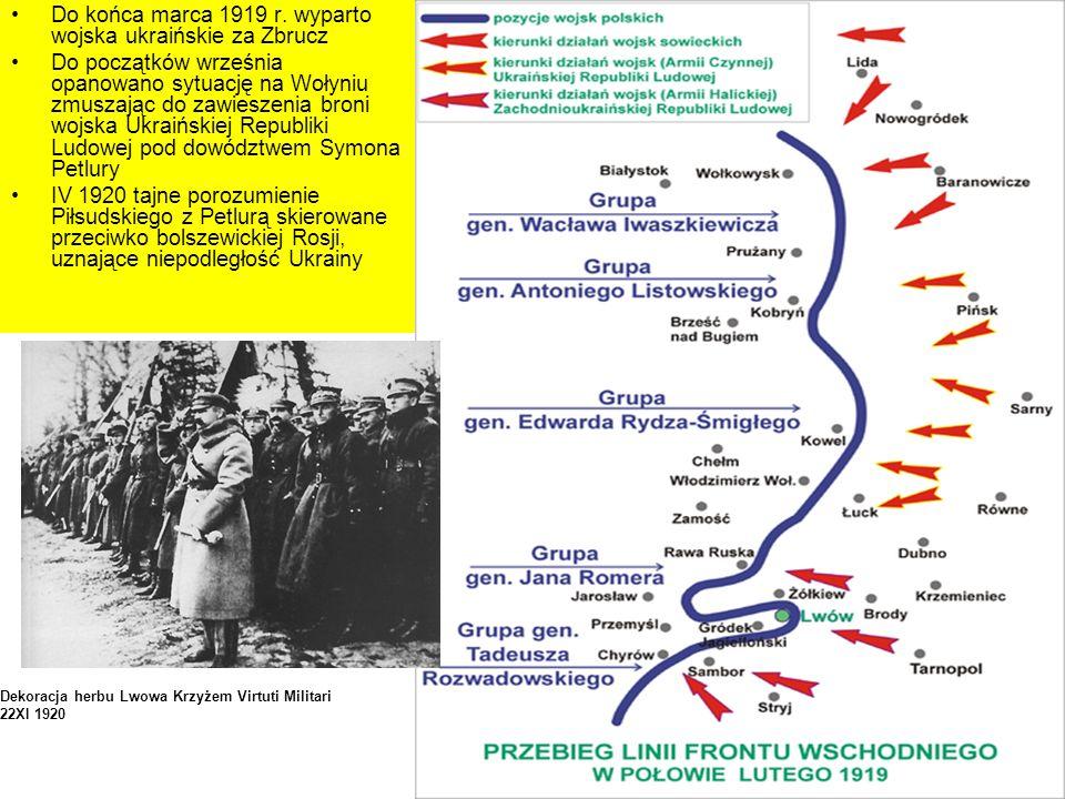 Do końca marca 1919 r. wyparto wojska ukraińskie za Zbrucz Do początków września opanowano sytuację na Wołyniu zmuszając do zawieszenia broni wojska U