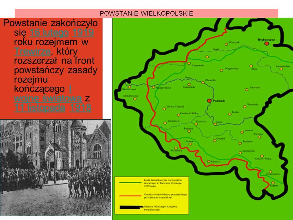 POWSTANIE WIELKOPOLSKIE Powstanie zakończyło się 16 lutego 1919 roku rozejmem w Trewirze, który rozszerzał na front powstańczy zasady rozejmu kończące