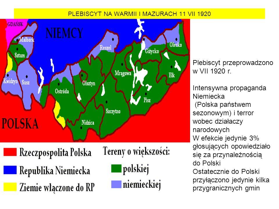 PLEBISCYT NA WARMII I MAZURACH 11 VII 1920 Plebiscyt przeprowadzono w VII 1920 r. Intensywna propaganda Niemiecka (Polska państwem sezonowym) i terror