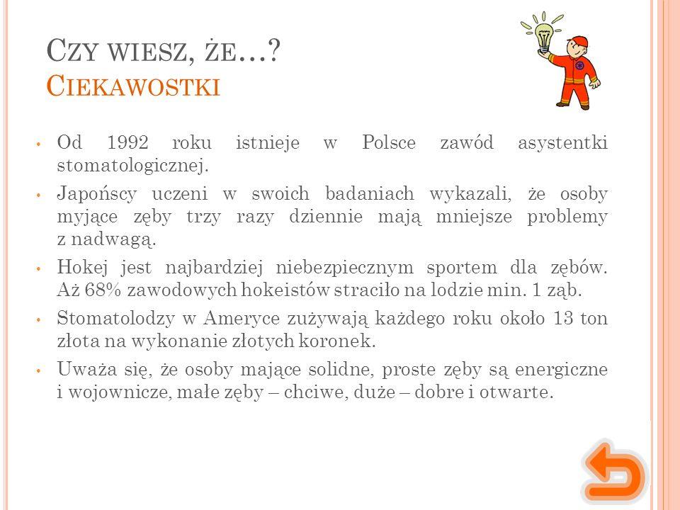 C ZY WIESZ, ŻE …. C IEKAWOSTKI Od 1992 roku istnieje w Polsce zawód asystentki stomatologicznej.