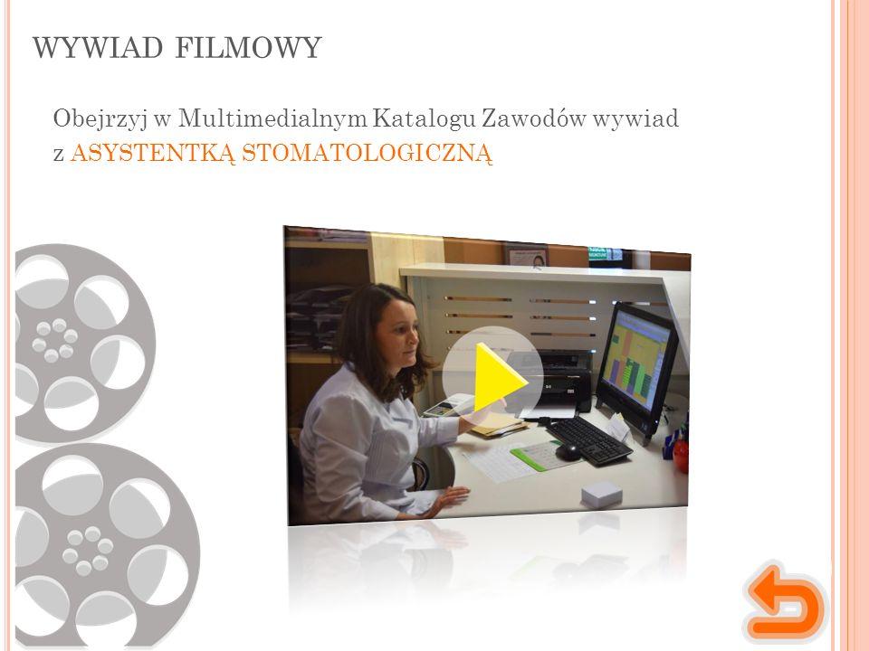 WYWIAD FILMOWY Obejrzyj w Multimedialnym Katalogu Zawodów wywiad z ASYSTENTKĄ STOMATOLOGICZNĄ