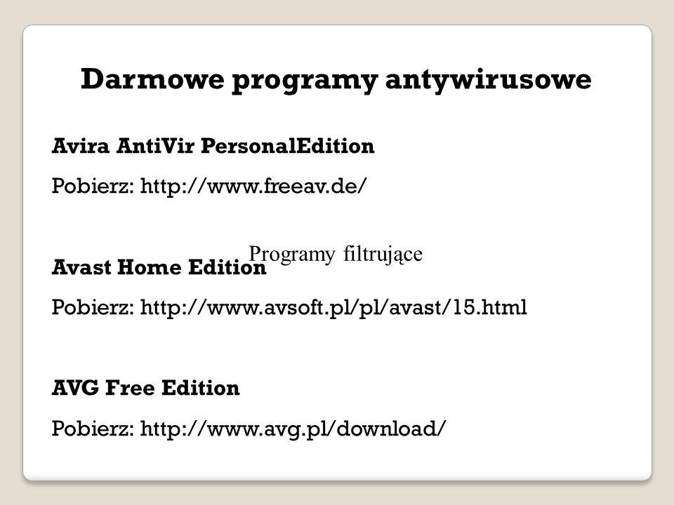 Darmowe programy antywirusowe Avira AntiVir PersonalEdition Pobierz: http://www.freeav.de/ Avast Home Edition Pobierz: http://www.avsoft.pl/pl/avast/15.html AVG Free Edition Pobierz: http://www.avg.pl/download/ Programy filtrujące