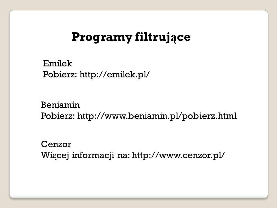 Emilek Pobierz: http://emilek.pl/ Beniamin Pobierz: http://www.beniamin.pl/pobierz.html Cenzor Wi ę cej informacji na: http://www.cenzor.pl/