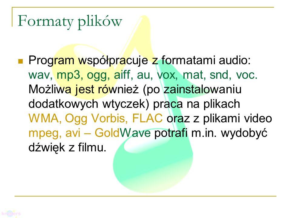 Formaty plików Program współpracuje z formatami audio: wav, mp3, ogg, aiff, au, vox, mat, snd, voc. Możliwa jest również (po zainstalowaniu dodatkowyc