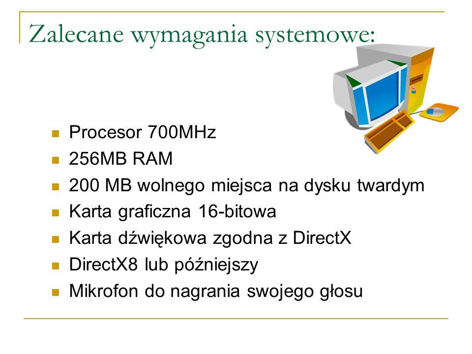 Zalecane wymagania systemowe: Procesor 700MHz 256MB RAM 200 MB wolnego miejsca na dysku twardym Karta graficzna 16-bitowa Karta dźwiękowa zgodna z DirectX DirectX8 lub późniejszy Mikrofon do nagrania swojego głosu