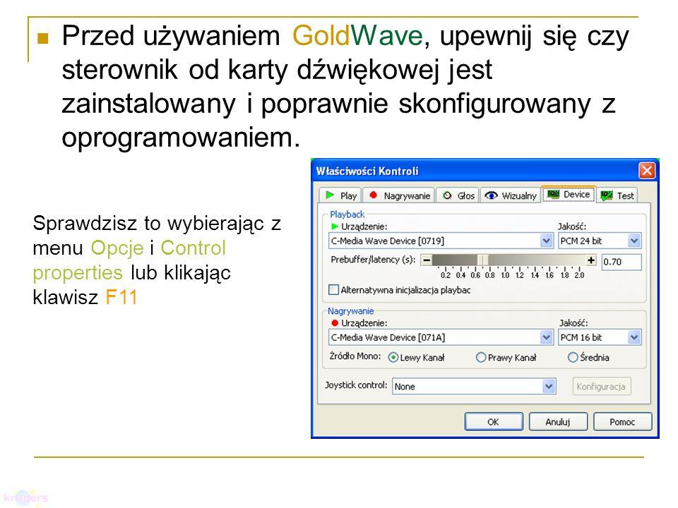 Przed używaniem GoldWave, upewnij się czy sterownik od karty dźwiękowej jest zainstalowany i poprawnie skonfigurowany z oprogramowaniem. Sprawdzisz to