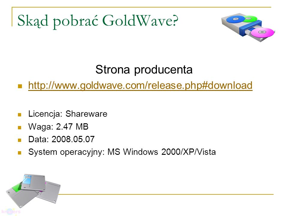 Skąd pobrać GoldWave? Strona producenta http://www.goldwave.com/release.php#download Licencja: Shareware Waga: 2.47 MB Data: 2008.05.07 System operacy