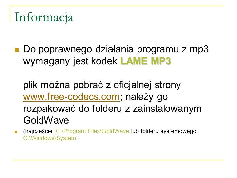 Informacja LAME MP3 Do poprawnego działania programu z mp3 wymagany jest kodek LAME MP3 plik można pobrać z oficjalnej strony www.free-codecs.com; należy go rozpakować do folderu z zainstalowanym GoldWave www.free-codecs.com (najczęściej C:\Program Files\GoldWave lub folderu systemowego C:\Windows\System )
