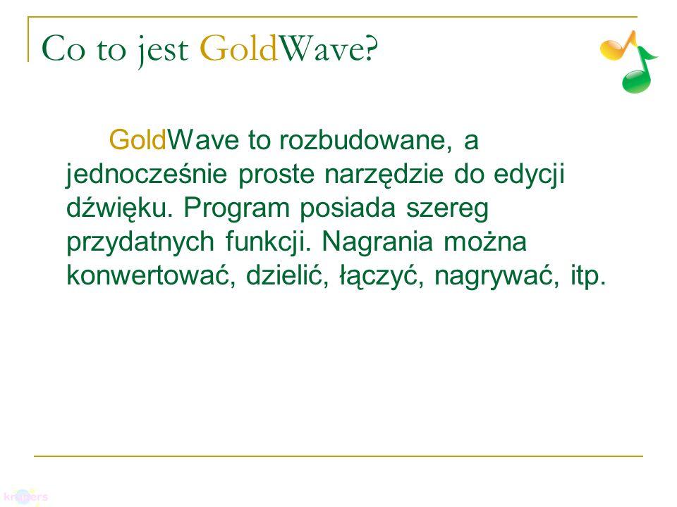 Co to jest GoldWave? GoldWave to rozbudowane, a jednocześnie proste narzędzie do edycji dźwięku. Program posiada szereg przydatnych funkcji. Nagrania