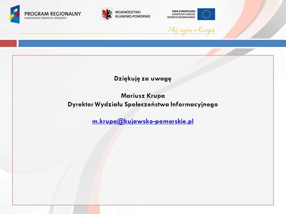Dziękuję za uwagę Mariusz Krupa Dyrektor Wydziału Społeczeństwa Informacyjnego m.krupa@kujawsko-pomorskie.pl