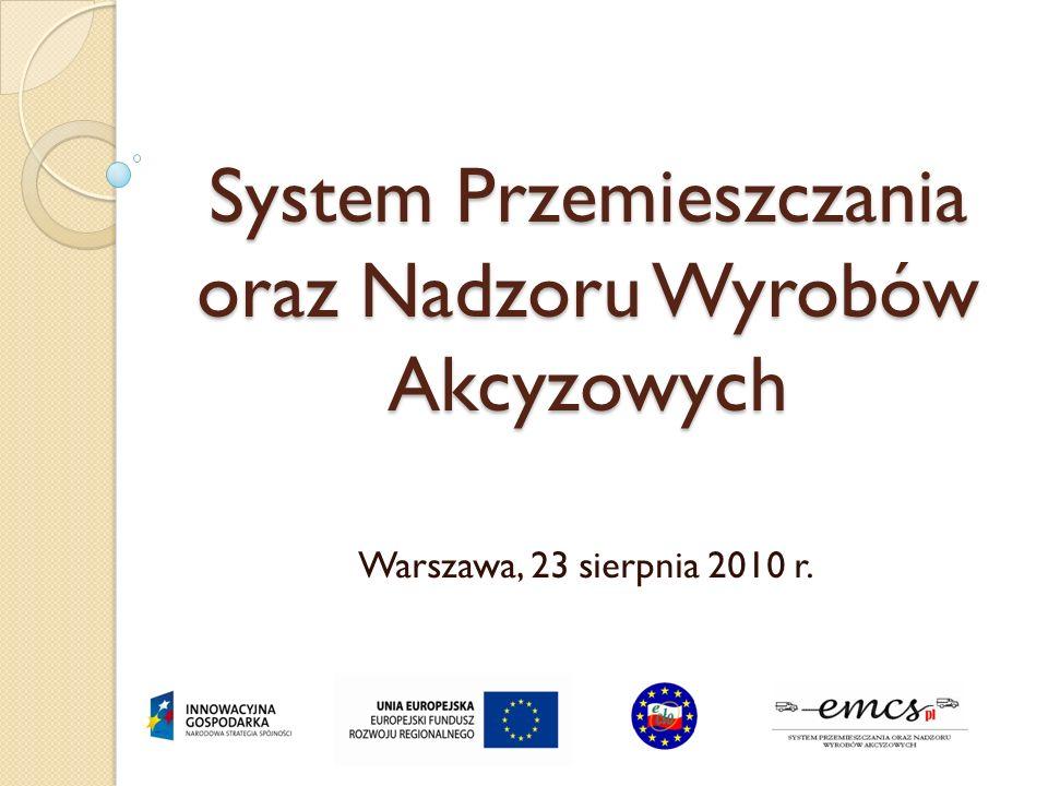 System Przemieszczania oraz Nadzoru Wyrobów Akcyzowych Warszawa, 23 sierpnia 2010 r.
