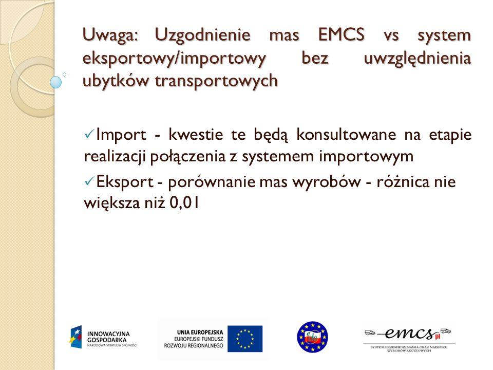 Uwaga: Uzgodnienie mas EMCS vs system eksportowy/importowy bez uwzględnienia ubytków transportowych Import - kwestie te będą konsultowane na etapie re