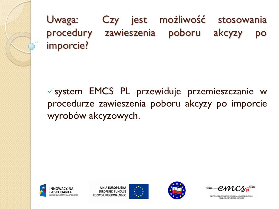 Uwaga: Czy jest możliwość stosowania procedury zawieszenia poboru akcyzy po imporcie? system EMCS PL przewiduje przemieszczanie w procedurze zawieszen