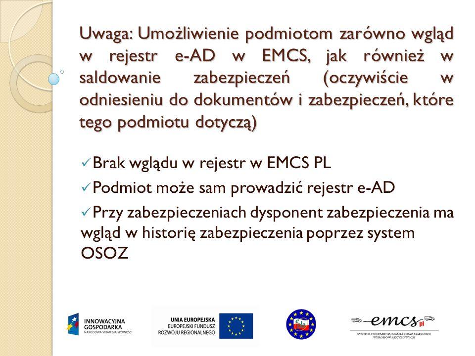 Uwaga: Umożliwienie podmiotom zarówno wgląd w rejestr e-AD w EMCS, jak również w saldowanie zabezpieczeń (oczywiście w odniesieniu do dokumentów i zab