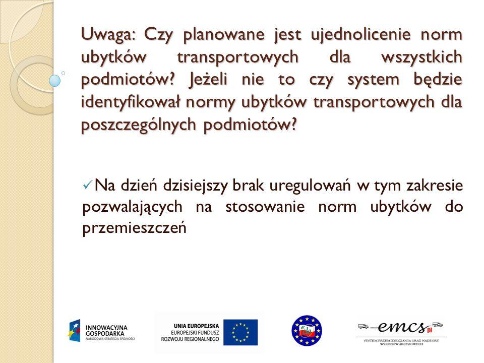 Uwaga: Czy planowane jest ujednolicenie norm ubytków transportowych dla wszystkich podmiotów? Jeżeli nie to czy system będzie identyfikował normy ubyt