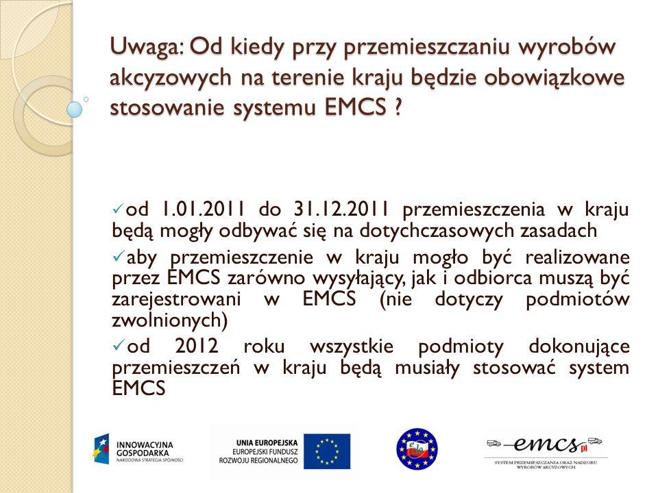 Uwaga: Od kiedy przy przemieszczaniu wyrobów akcyzowych na terenie kraju będzie obowiązkowe stosowanie systemu EMCS ? od 1.01.2011 do 31.12.2011 przem