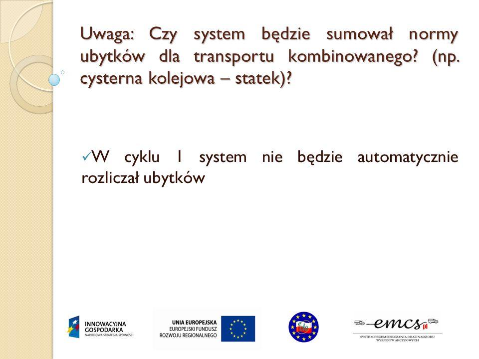 Uwaga: Czy system będzie sumował normy ubytków dla transportu kombinowanego? (np. cysterna kolejowa – statek)? W cyklu 1 system nie będzie automatyczn