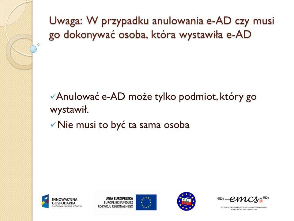 Uwaga: W przypadku anulowania e-AD czy musi go dokonywać osoba, która wystawiła e-AD Anulować e-AD może tylko podmiot, który go wystawił. Nie musi to