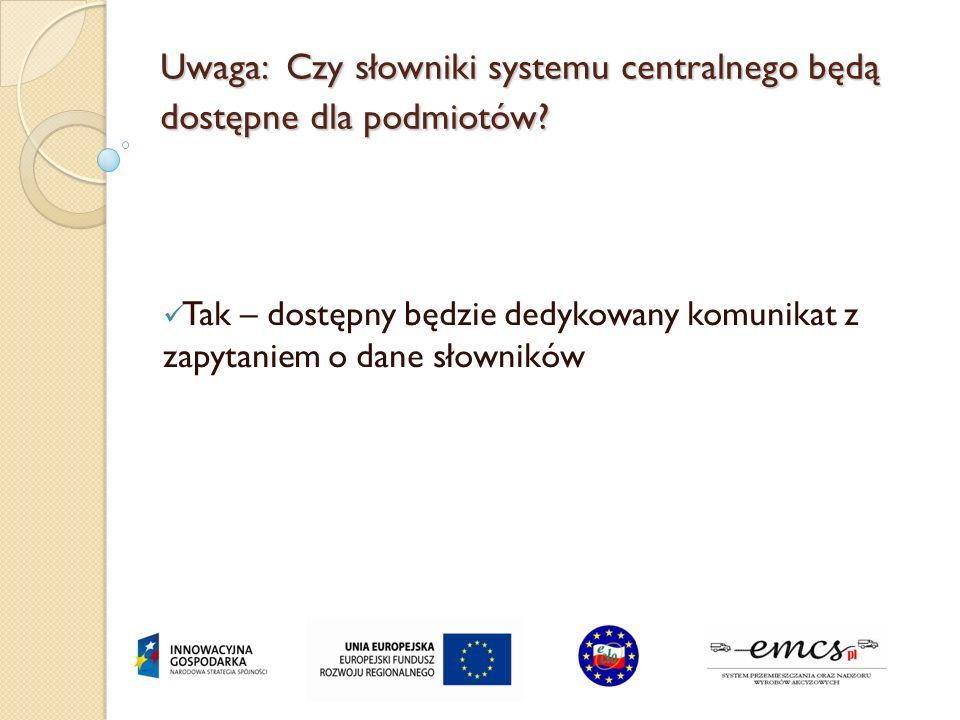 Uwaga: Czy słowniki systemu centralnego będą dostępne dla podmiotów? Tak – dostępny będzie dedykowany komunikat z zapytaniem o dane słowników