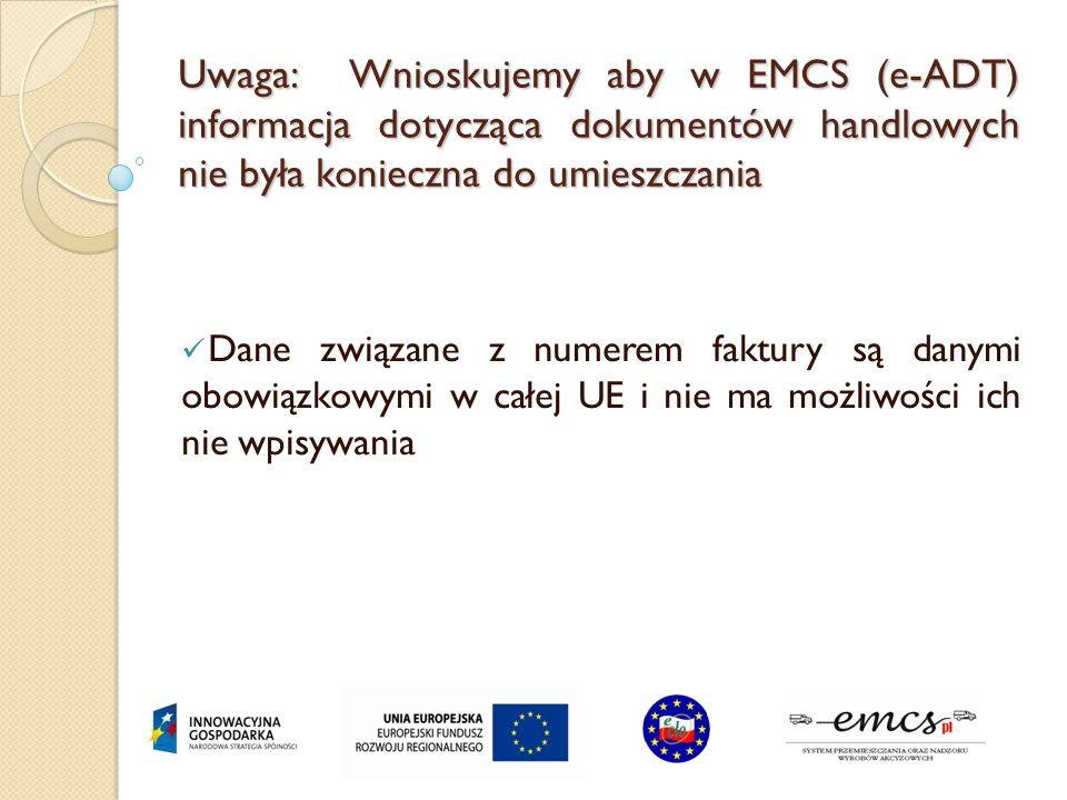 Uwaga: Wnioskujemy aby w EMCS (e-ADT) informacja dotycząca dokumentów handlowych nie była konieczna do umieszczania Dane związane z numerem faktury są