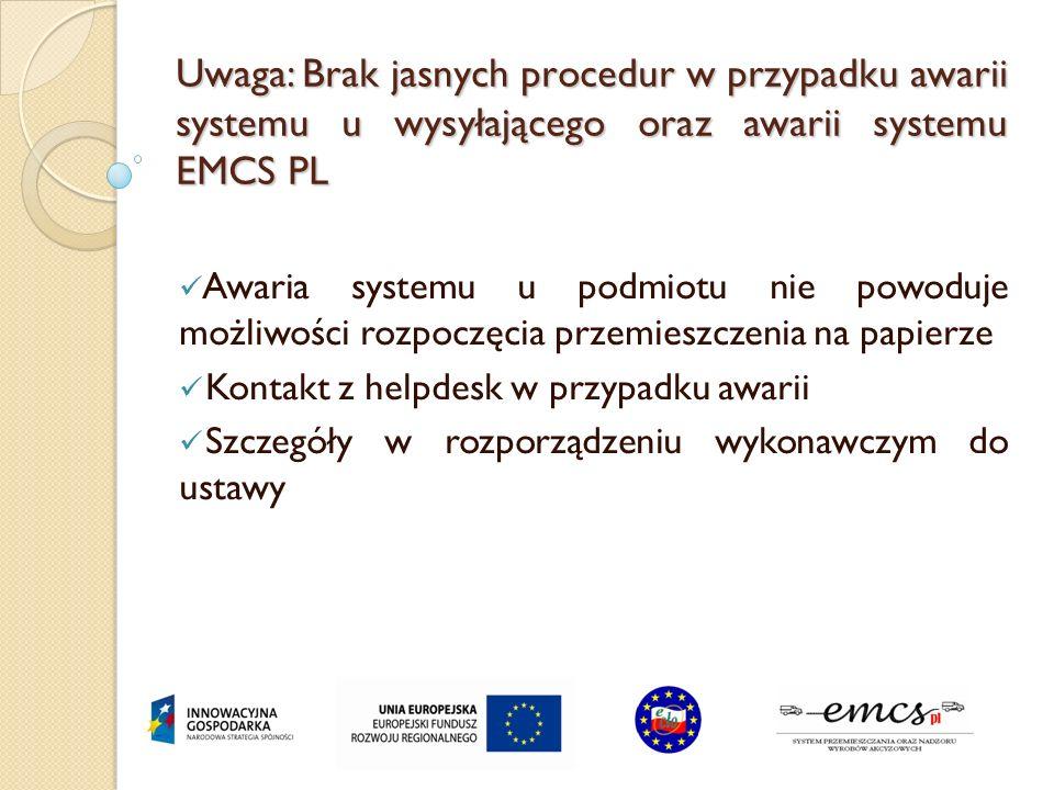 Uwaga: Brak jasnych procedur w przypadku awarii systemu u wysyłającego oraz awarii systemu EMCS PL Awaria systemu u podmiotu nie powoduje możliwości r