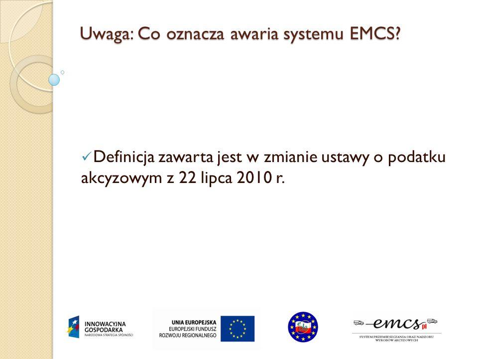 Uwaga: Co oznacza awaria systemu EMCS? Definicja zawarta jest w zmianie ustawy o podatku akcyzowym z 22 lipca 2010 r.