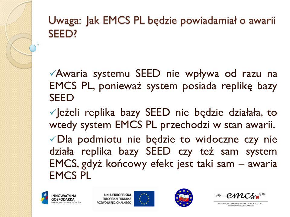 Uwaga: Jak EMCS PL będzie powiadamiał o awarii SEED? Awaria systemu SEED nie wpływa od razu na EMCS PL, ponieważ system posiada replikę bazy SEED Jeże