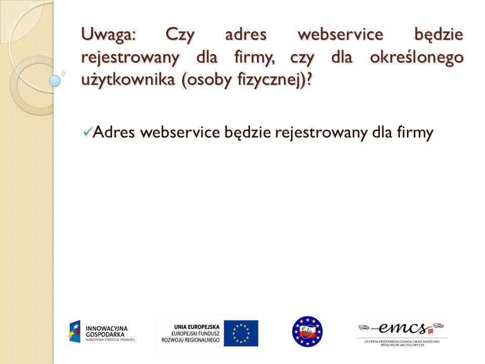 Uwaga: Czy adres webservice będzie rejestrowany dla firmy, czy dla określonego użytkownika (osoby fizycznej)? Adres webservice będzie rejestrowany dla