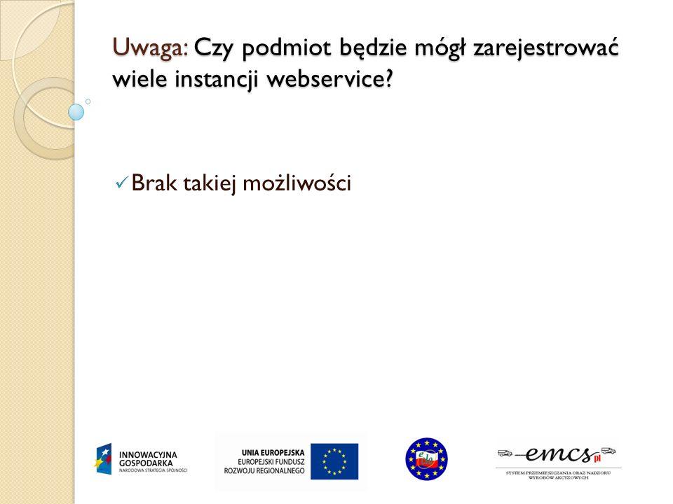 Uwaga: Czy podmiot będzie mógł zarejestrować wiele instancji webservice? Brak takiej możliwości