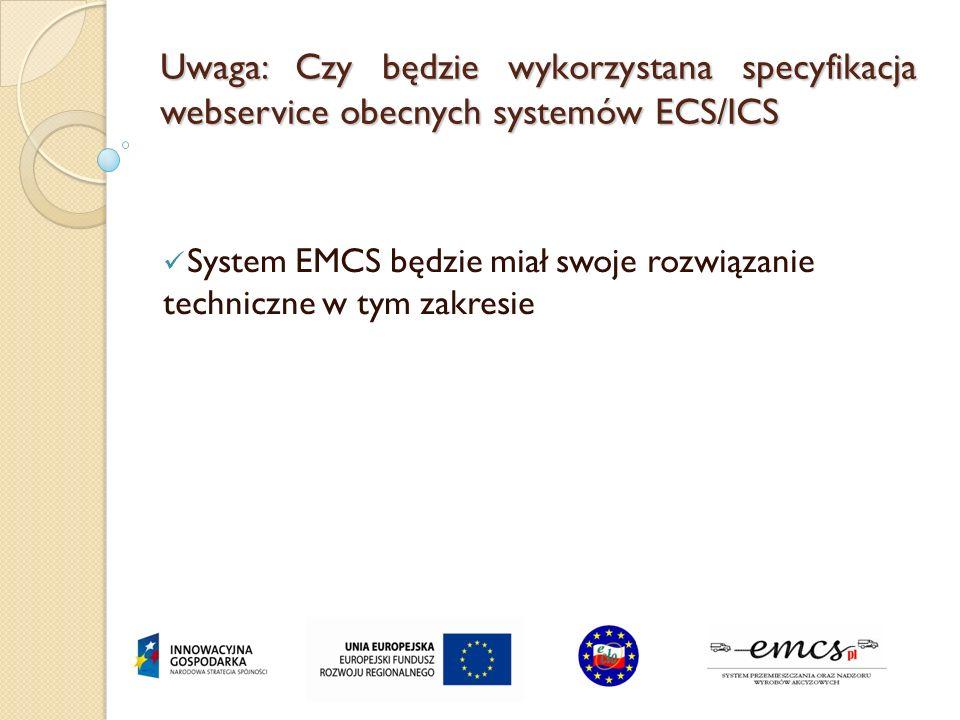 Uwaga: Czy będzie wykorzystana specyfikacja webservice obecnych systemów ECS/ICS System EMCS będzie miał swoje rozwiązanie techniczne w tym zakresie