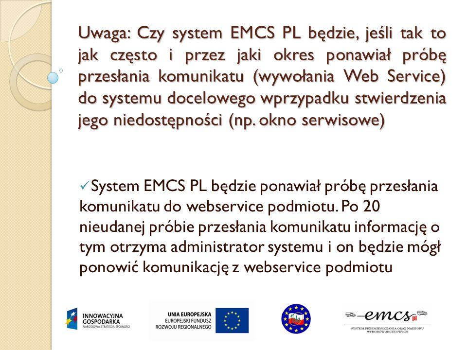 Uwaga: Czy system EMCS PL będzie, jeśli tak to jak często i przez jaki okres ponawiał próbę przesłania komunikatu (wywołania Web Service) do systemu d