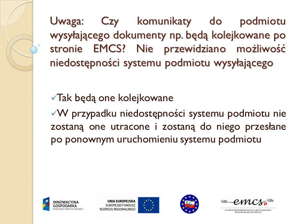 Uwaga: Czy komunikaty do podmiotu wysyłającego dokumenty np. będą kolejkowane po stronie EMCS? Nie przewidziano możliwość niedostępności systemu podmi