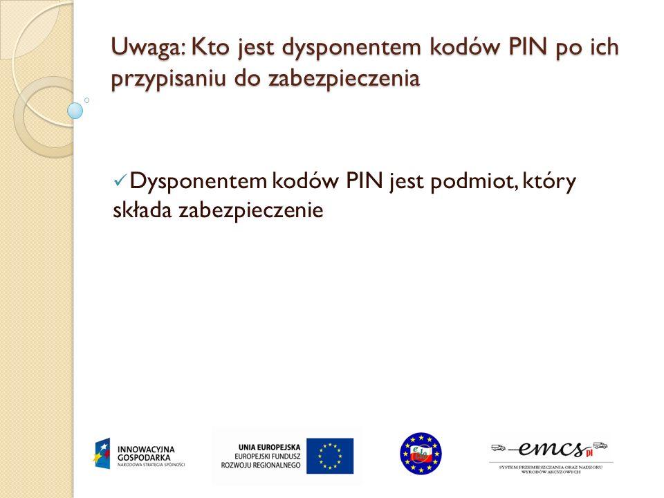 Uwaga: Kto jest dysponentem kodów PIN po ich przypisaniu do zabezpieczenia Dysponentem kodów PIN jest podmiot, który składa zabezpieczenie