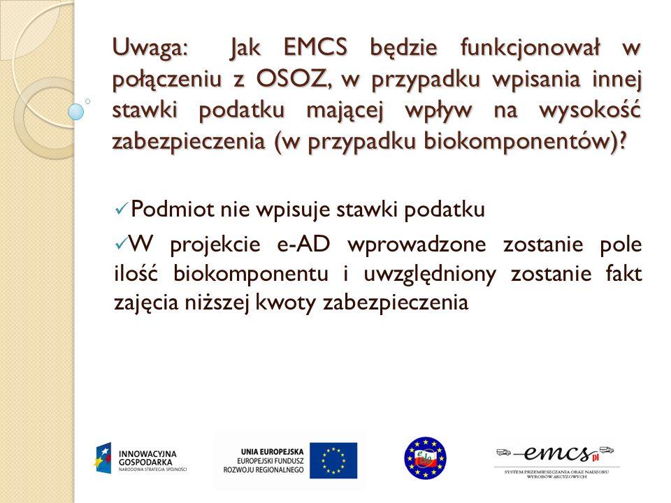 Uwaga: Jak EMCS będzie funkcjonował w połączeniu z OSOZ, w przypadku wpisania innej stawki podatku mającej wpływ na wysokość zabezpieczenia (w przypad