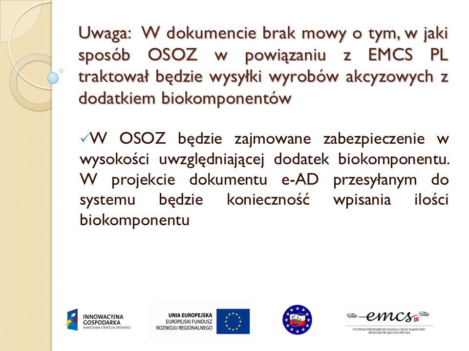 Uwaga: W dokumencie brak mowy o tym, w jaki sposób OSOZ w powiązaniu z EMCS PL traktował będzie wysyłki wyrobów akcyzowych z dodatkiem biokomponentów