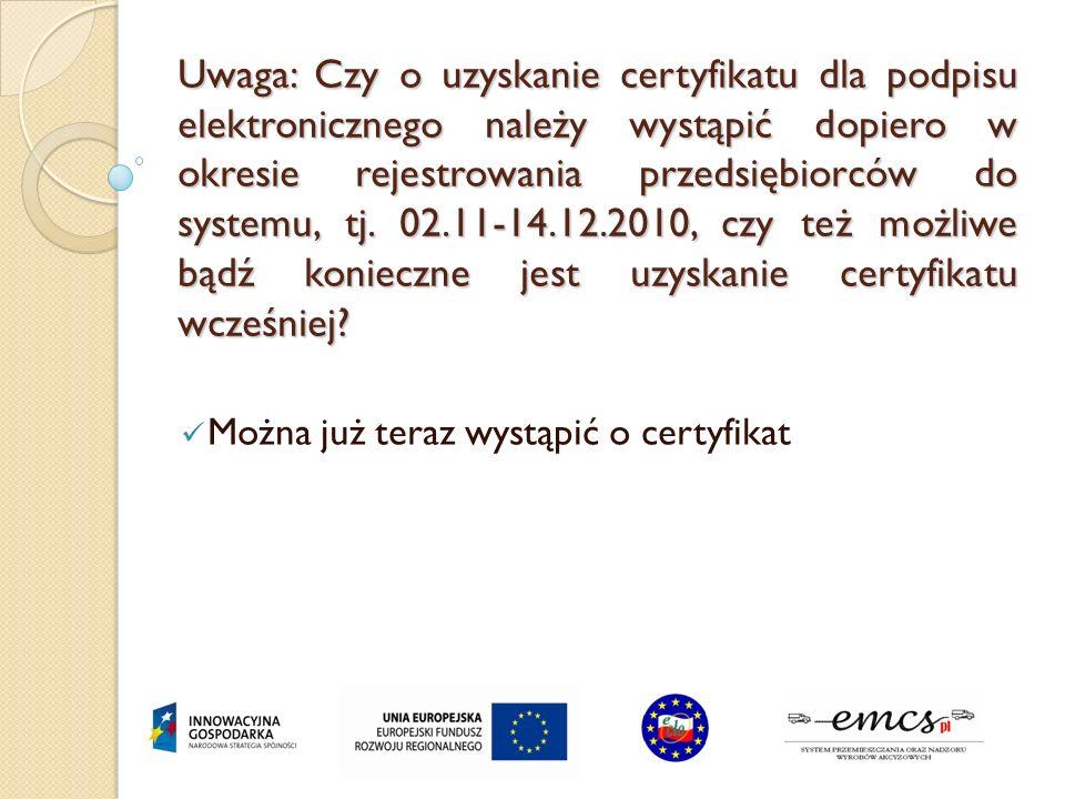 Uwaga: Czy o uzyskanie certyfikatu dla podpisu elektronicznego należy wystąpić dopiero w okresie rejestrowania przedsiębiorców do systemu, tj. 02.11-1