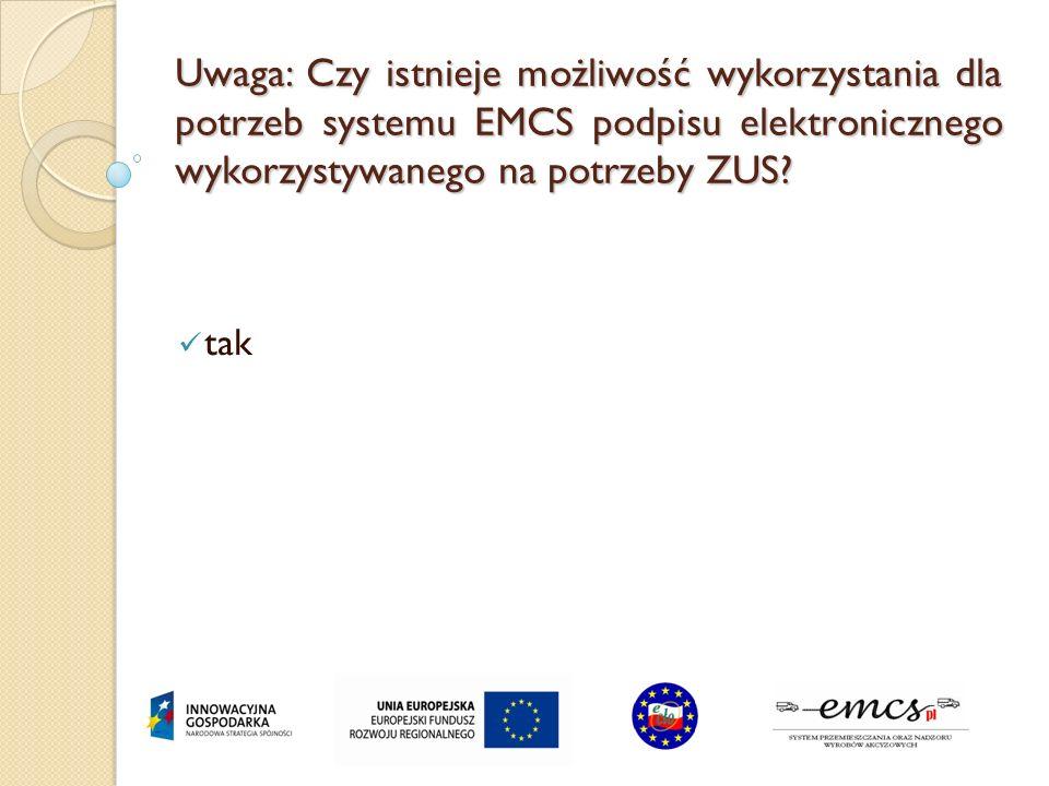 Uwaga: Czy istnieje możliwość wykorzystania dla potrzeb systemu EMCS podpisu elektronicznego wykorzystywanego na potrzeby ZUS? tak
