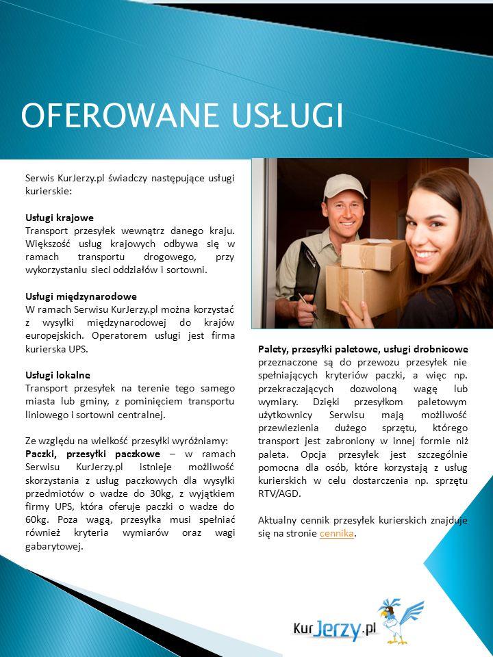 OFEROWANE USŁUGI Serwis KurJerzy.pl świadczy następujące usługi kurierskie: Usługi krajowe Transport przesyłek wewnątrz danego kraju. Większość usług