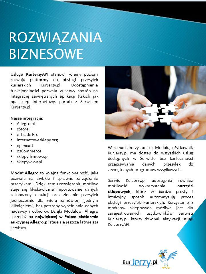 ROZWIĄZANIA BIZNESOWE Usługa KurJerzyAPI stanowi kolejny poziom rozwoju platformy do obsługi przesyłek kurierskich KurJerzy.pl. Udostępnienie funkcjon