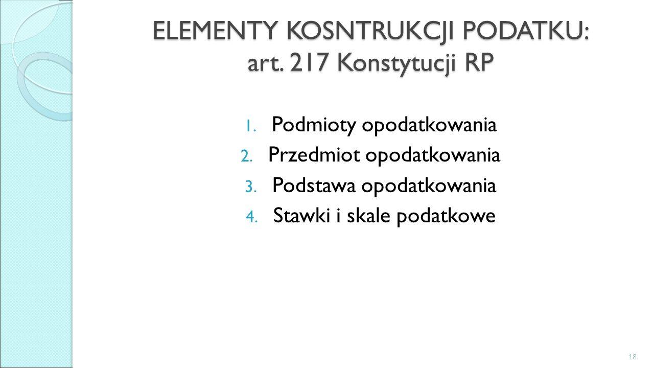 ELEMENTY KOSNTRUKCJI PODATKU: art. 217 Konstytucji RP 1.