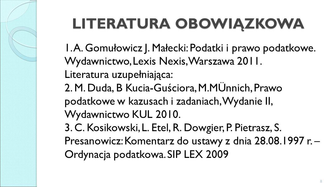 LITERATURA OBOWIĄZKOWA 1. A. Gomułowicz J. Małecki: Podatki i prawo podatkowe.