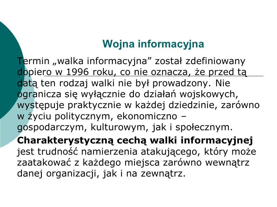 """Wojna informacyjna Termin """"walka informacyjna został zdefiniowany dopiero w 1996 roku, co nie oznacza, że przed tą datą ten rodzaj walki nie był prowadzony."""