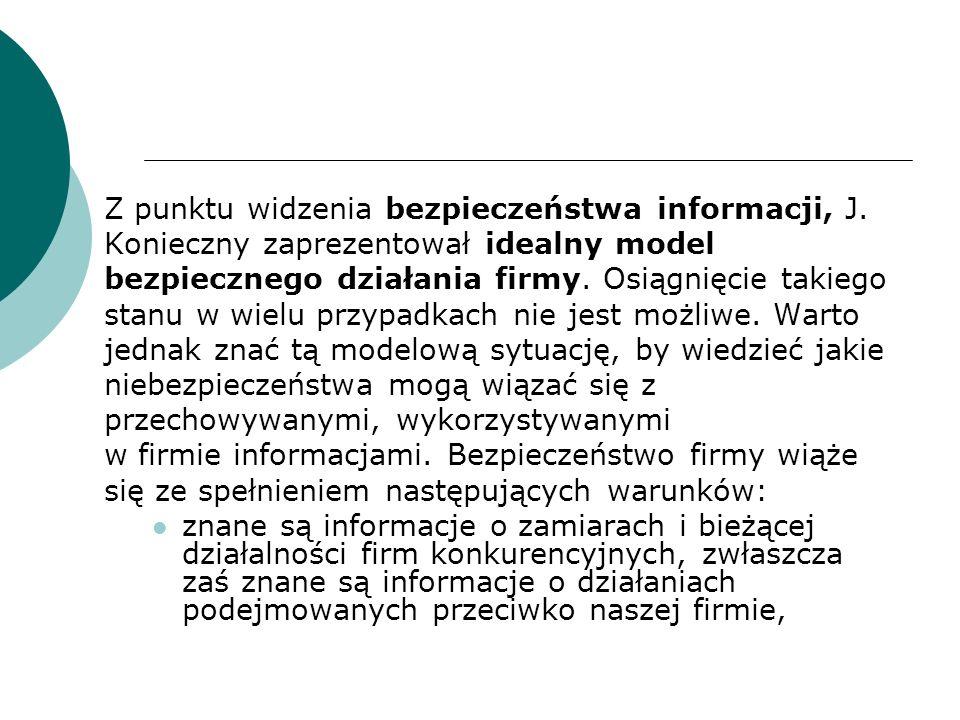 Z punktu widzenia bezpieczeństwa informacji, J. Konieczny zaprezentował idealny model bezpiecznego działania firmy. Osiągnięcie takiego stanu w wielu