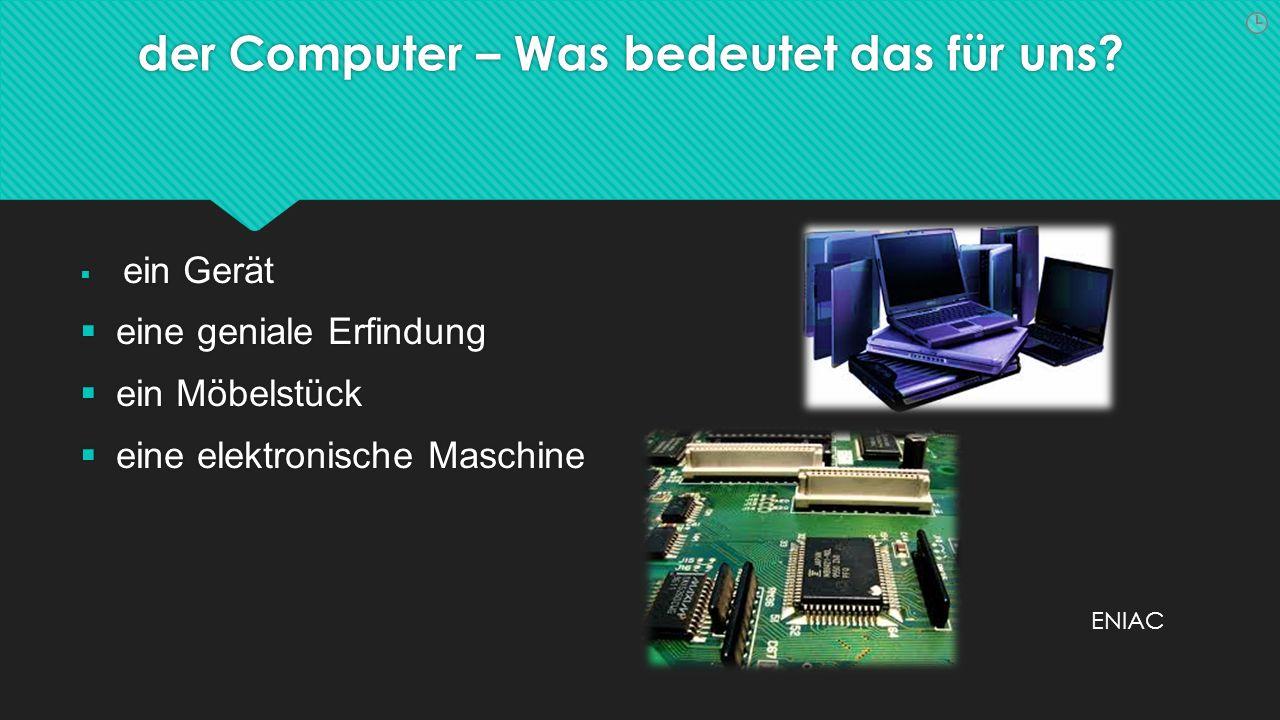 der Computer – Was bedeutet das für uns.