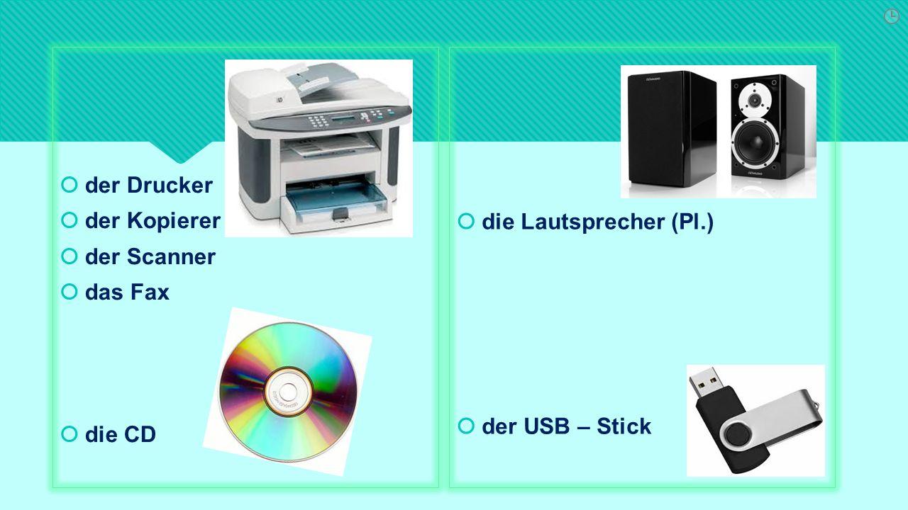 der Drucker  der Kopierer  der Scanner  das Fax  die CD  der Drucker  der Kopierer  der Scanner  das Fax  die CD  die Lautsprecher (Pl.)  der USB – Stick